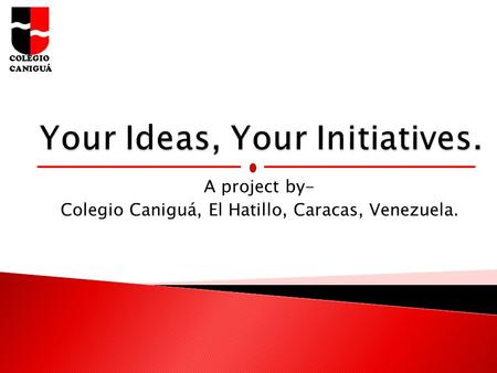 Your Ideas, Your Initiatives.