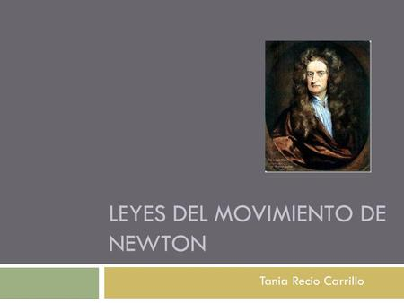 LEYES DEL MOVIMIENTO DE NEWTON Tania Recio Carrillo.