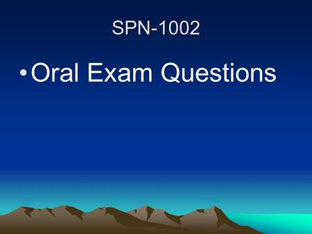 SPN-1002 Oral Exam Questions.