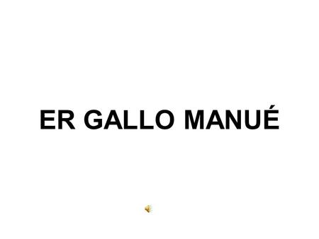 ER GALLO MANUÉ.