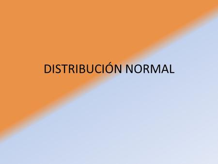 DISTRIBUCIÓN NORMAL.