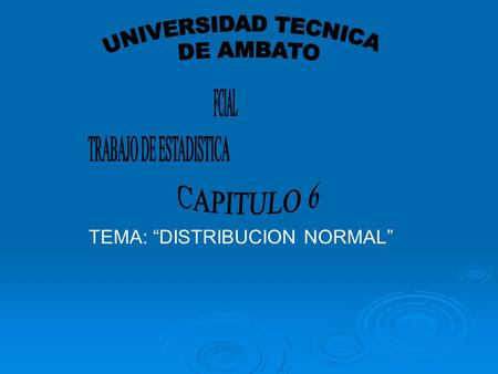 "CAPITULO 6 TRABAJO DE ESTADISTICA TEMA: ""DISTRIBUCION NORMAL"""