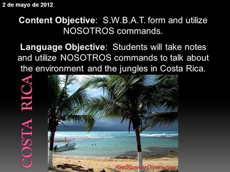 Content Objective: S.W.B.A.T. form and utilize NOSOTROS commands. Language Objective: Students will take notes and utilize NOSOTROS commands to talk about.