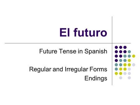 Future Tense in Spanish Regular and Irregular Forms Endings