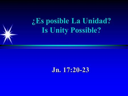 ¿Es posible La Unidad? Is Unity Possible? Jn. 17:20-23.