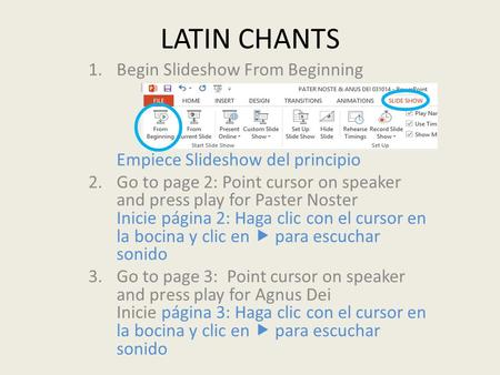 LATIN CHANTS 1.Begin Slideshow From Beginning Empiece Slideshow del principio 2.Go to page 2: Point cursor on speaker and press play for Paster Noster.