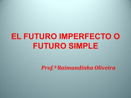 EL FUTURO IMPERFECTO O FUTURO SIMPLE