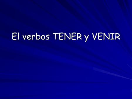"El verbos TENER y VENIR. TENER (e  ie) Tener means ""to have"" and is a very common verb to use in the Spanish language. Tener is irregular. It is a ""YO-GO"""