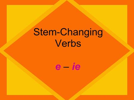 Stem-Changing Verbs e – ie. In Spanish some verbs have a stem change in the present tense. How do you form the present tense of e – ie?