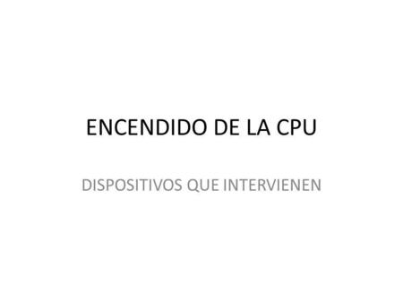 DISPOSITIVOS QUE INTERVIENEN