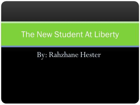 By: Rahzhane Hester The New Student At Liberty. Liberty High School Esta es mi escuela.