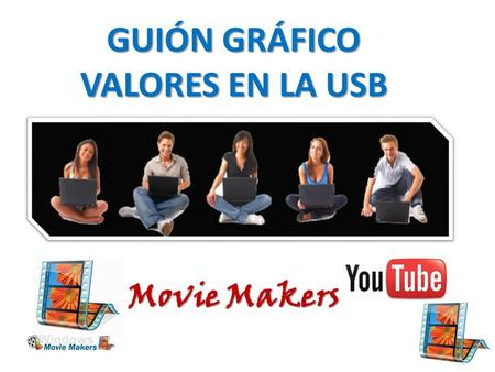 GUIÓN GRÁFICO VALORES EN LA USB Movie Makers. ¿ESTUDIAS EN LA USB? DIAPOSITIVA 1 DIAPOSITIVA 2.