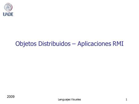 Lenguajes Visuales1 2009 Objetos Distribuidos – Aplicaciones RMI.