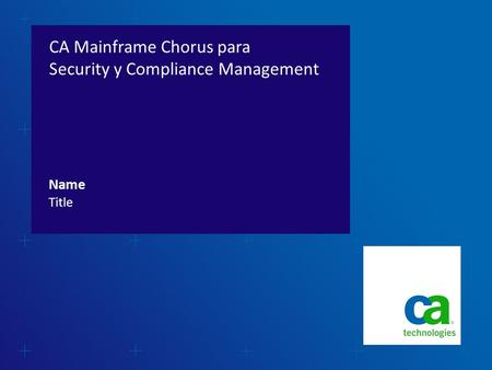 CA Mainframe Chorus para Security y Compliance Management Title Name.