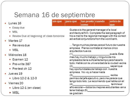 Semana 16 de septiembre Lunes 16 Essay due MSL Review Due at beginning of class tomorrow Martes 17 Reviews due MSL Miércoles 18 Examen 12 Pre-write 387.