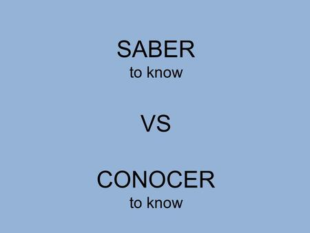 SABER to know VS CONOCER.