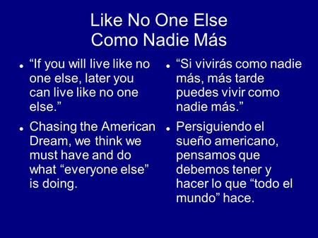 "Like No One Else Como Nadie Más ""If you will live like no one else, later you can live like no one else."" Chasing the American Dream, we think we must."