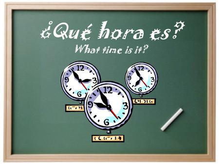 ¿Qué hora es? What time is it? How to say time in Spanish?  Son las ______. (It is……)  Es la _______.(only with 1 o'clock) ¿Qué hora es? (what time.