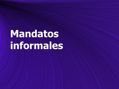 Mandatos informales. ¡Informal Commands! To give a command in Spanish, you must first decide whether you wish to use an informal (tú) or formal (usted)