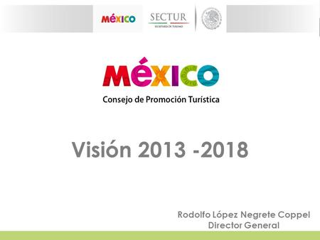 Visión 2013 -2018 Rodolfo López Negrete Coppel Director General.