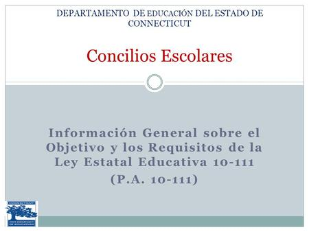 Información General sobre el Objetivo y los Requisitos de la Ley Estatal Educativa 10-111 (P.A. 10-111) DEPARTAMENTO DE EDUCACIÓN DEL ESTADO DE CONNECTICUT.