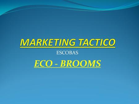 MARKETING TACTICO ESCOBAS ECO - BROOMS.