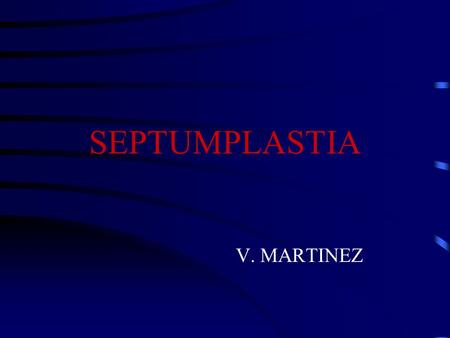 SEPTUMPLASTIA V. MARTINEZ. ANATOMIA DESVIACION SEPTAL.