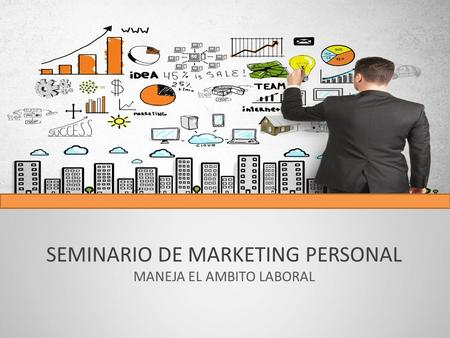 SEMINARIO DE MARKETING PERSONAL MANEJA EL AMBITO LABORAL.