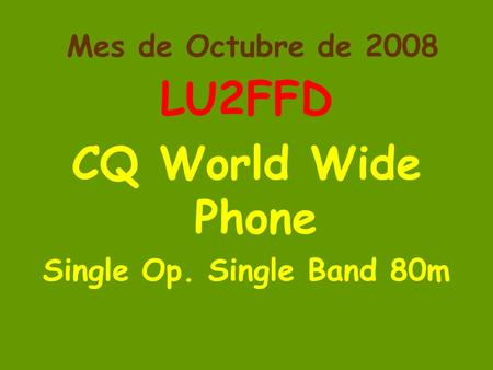 Mes de Octubre de 2008 LU2FFD CQ World Wide Phone Single Op. Single Band 80m.