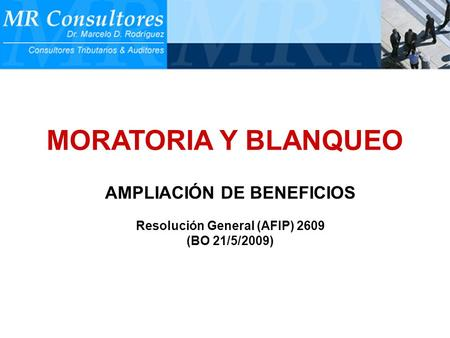 MORATORIA Y BLANQUEO AMPLIACIÓN DE BENEFICIOS Resolución General (AFIP) 2609 (BO 21/5/2009)