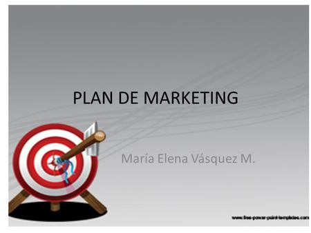 PLAN DE MARKETING María Elena Vásquez M..