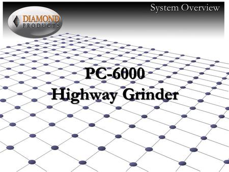 PC-6000 Highway Grinder System Overview. PC-6000 Diamond ProductsPC-6000EC.