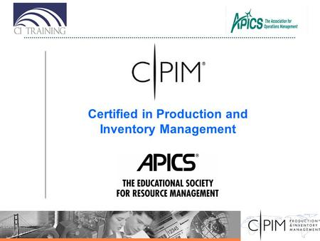 Certified in Production and Inventory Management.