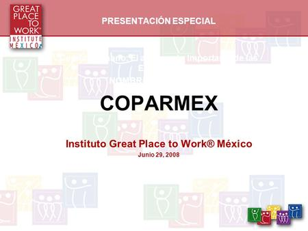 COPARMEX Instituto Great Place to Work® México PRESENTACIÓN ESPECIAL
