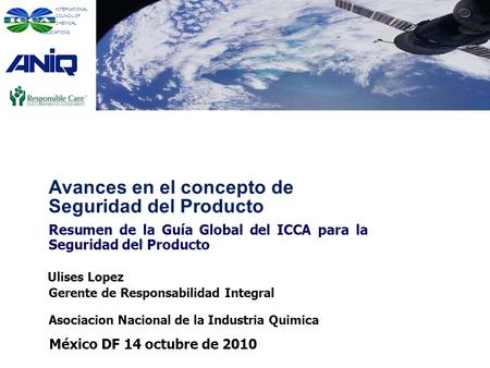 INTERNATIONAL COUNCIL OF CHEMICAL ASSOCIATIONS Avances en el concepto de Seguridad del Producto Resumen de la Guía Global del ICCA para la Seguridad del.