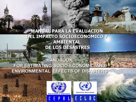 CEPAL - 2003 MANUAL PARA LA ESTIMACION DEL IMPACTO DE LOS DESASTRES1 HANDBOOK FOR ESTIMATING SOCIO-ECONOMIC AND ENVIRONMENTAL EFFECTS OF DISASTERS MANUAL.