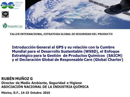INTERNATIONAL COUNCIL OF CHEMICAL ASSOCIATIONS TALLER INTERNACIONAL, ESTRATEGIA GLOBAL DE SEGURIDAD DEL PRODUCTO Introducción General al GPS y su relación.