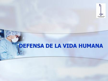 DEFENSA DE LA VIDA HUMANA