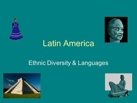 Latin America Ethnic Diversity & Languages. Vocabulary Ethnicity: ancestral and cultural heritage Indigenous: native to a region or specific area Mestizo: