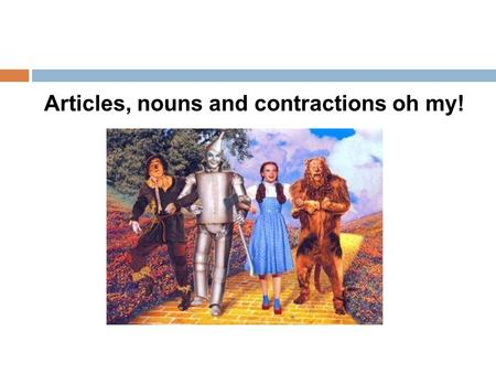 Articles, nouns and contractions oh my!. The POWER of the article THE 1. There are four ways to express THE in Spanish 2. The four ways are: El La Los.