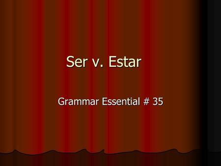 "Ser v. Estar Grammar Essential # 35. Ser vs. Estar Both mean ""to be"" Both are irregular in conjugation. These are the only similarities. In English, there."