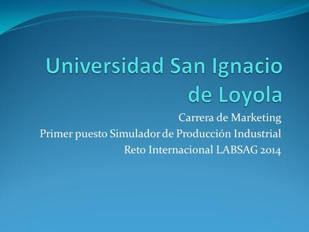 Carrera de Marketing Primer puesto Simulador de Producción Industrial Reto Internacional LABSAG 2014.