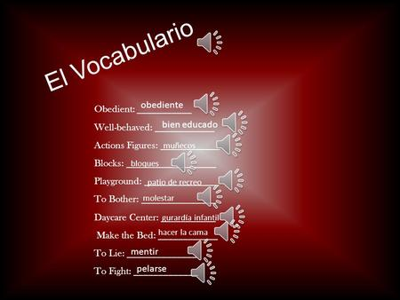 El Vocabulario Obedient: ___________ Well-behaved: ____________ Actions Figures: ____________ Blocks: __________________ Playground: _______________ To.