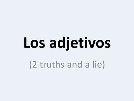 Los adjetivos (2 truths and a lie).