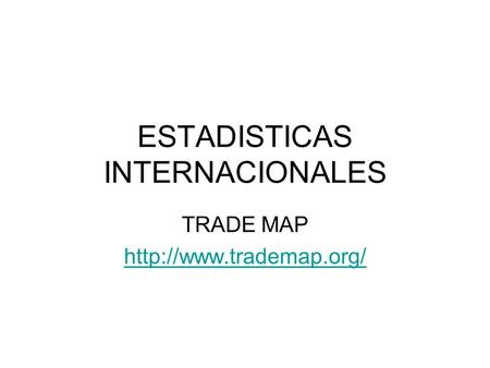 ESTADISTICAS INTERNACIONALES TRADE MAP