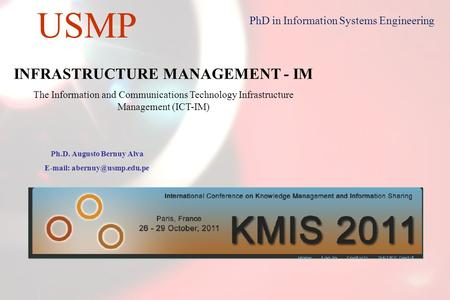 1 USMP PhD in Information Systems Engineering INFRASTRUCTURE MANAGEMENT - IM The Information and Communications Technology Infrastructure Management (ICT-IM)
