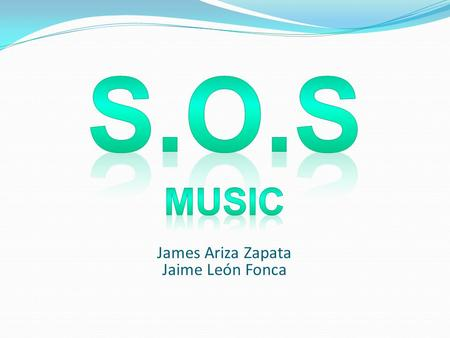 S.O.S MUSIC James Ariza Zapata Jaime León Fonca.
