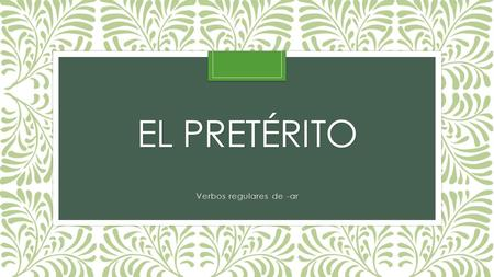 EL PRETÉRITO Verbos regulares de -ar. What is the preterite tense? The preterit tense is used to express actions that happened once or were completed.