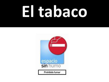 AQA Spanish AS Level © Nelson Thornes 2008 El tabaco.