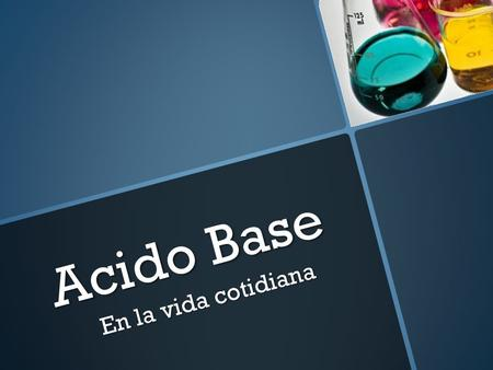Acido Base En la vida cotidiana.